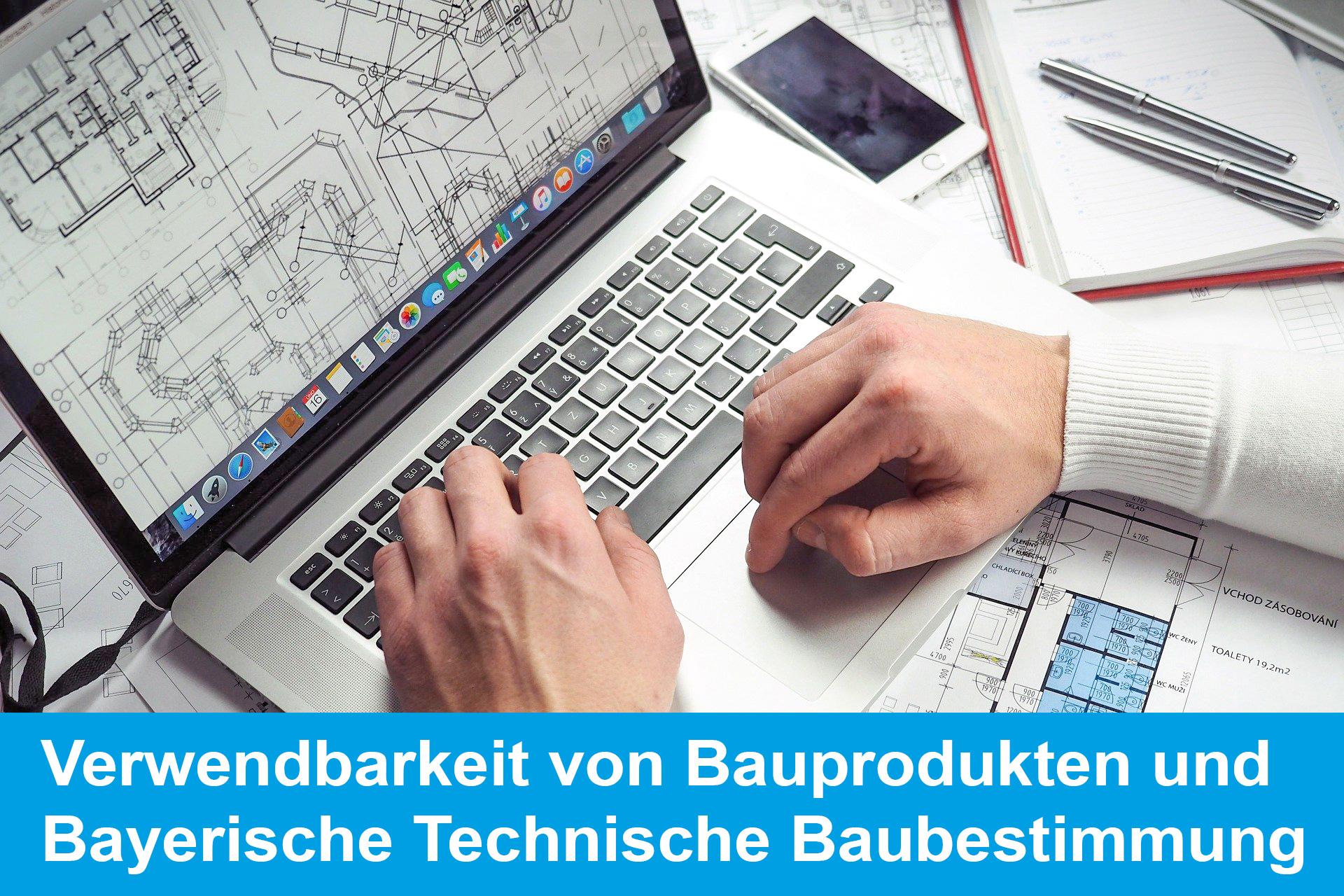Verwendbarkeit von Bauprodukten und die neue Bayerische Technische Baubestimmung (BayTB)